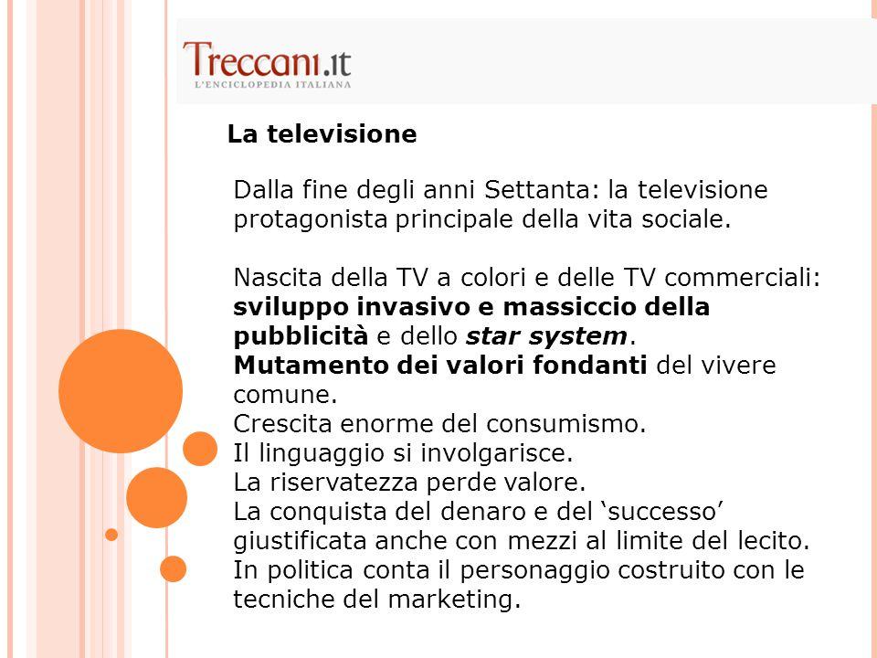 La televisione Dalla fine degli anni Settanta: la televisione protagonista principale della vita sociale.