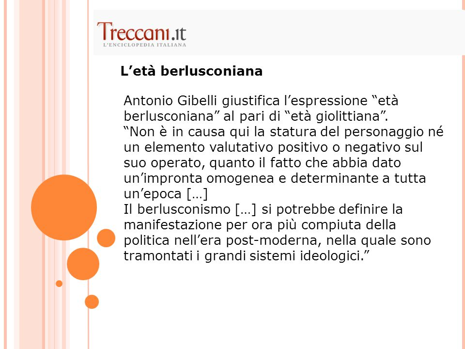 L'età berlusconiana Antonio Gibelli giustifica l'espressione età berlusconiana al pari di età giolittiana .
