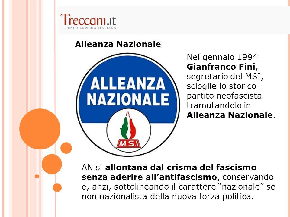 Alleanza Nazionale Nel gennaio 1994 Gianfranco Fini, segretario del MSI, scioglie lo storico partito neofascista tramutandolo in Alleanza Nazionale.