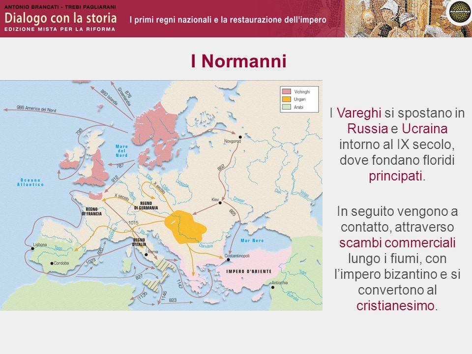 I Normanni I Vareghi si spostano in Russia e Ucraina intorno al IX secolo, dove fondano floridi principati.