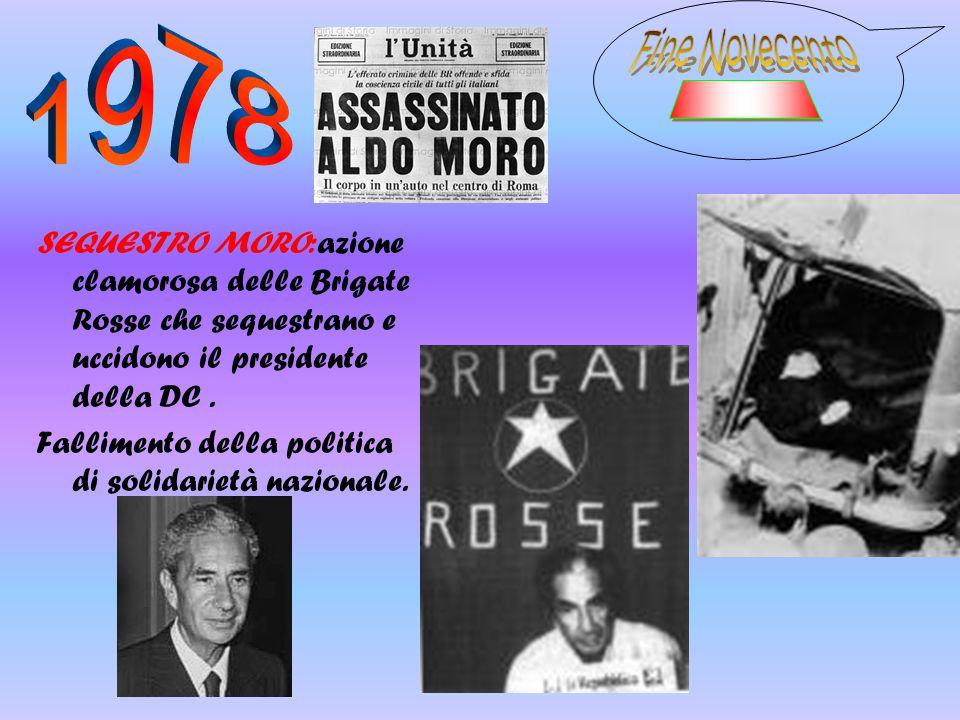 1978 Fine Novecento. _____. SEQUESTRO MORO:azione clamorosa delle Brigate Rosse che sequestrano e uccidono il presidente della DC .
