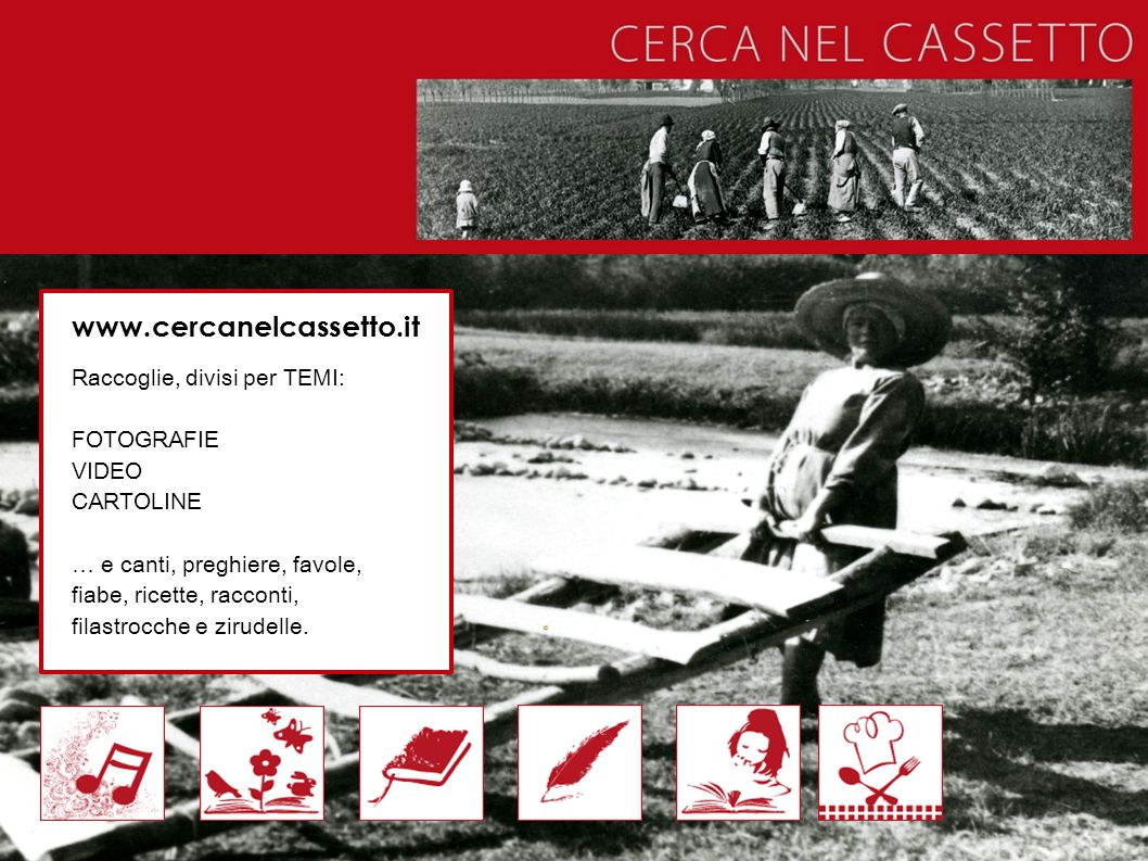 www.cercanelcassetto.it Raccoglie, divisi per TEMI: FOTOGRAFIE VIDEO