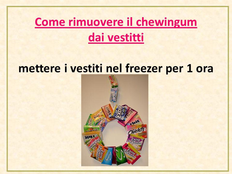 Come rimuovere il chewingum dai vestitti mettere i vestiti nel freezer per 1 ora