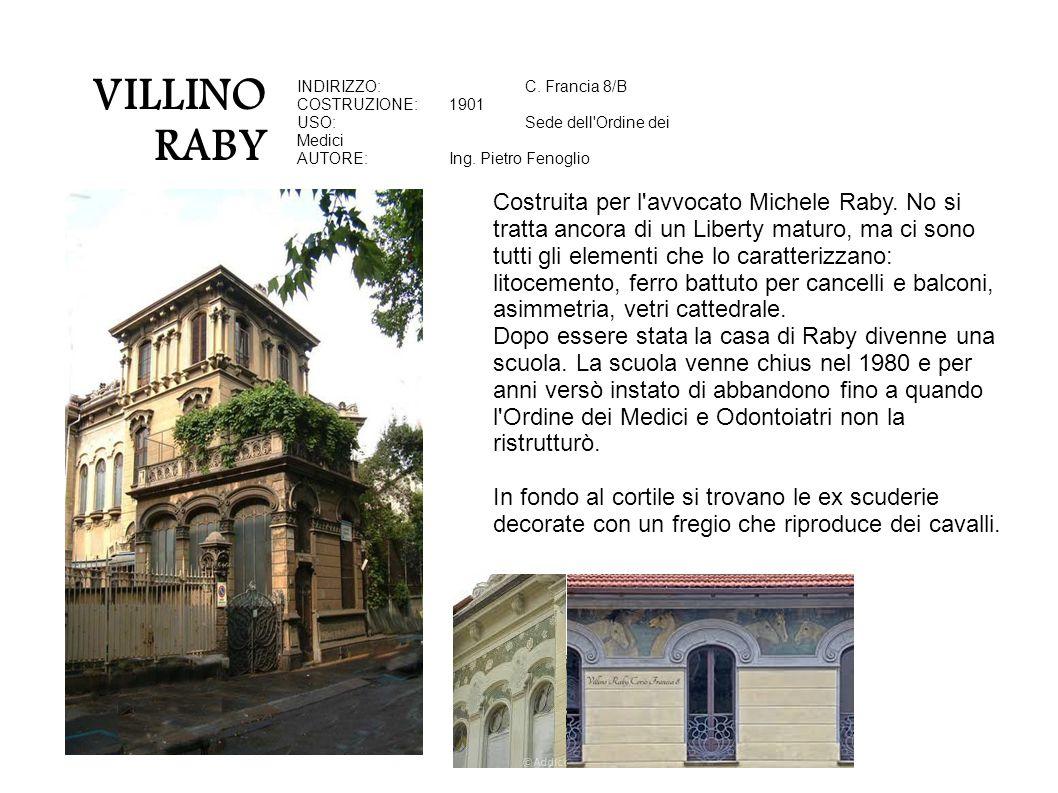 VILLINO RABY INDIRIZZO: C. Francia 8/B. COSTRUZIONE: 1901. USO: Sede dell Ordine dei Medici. AUTORE: Ing. Pietro Fenoglio.
