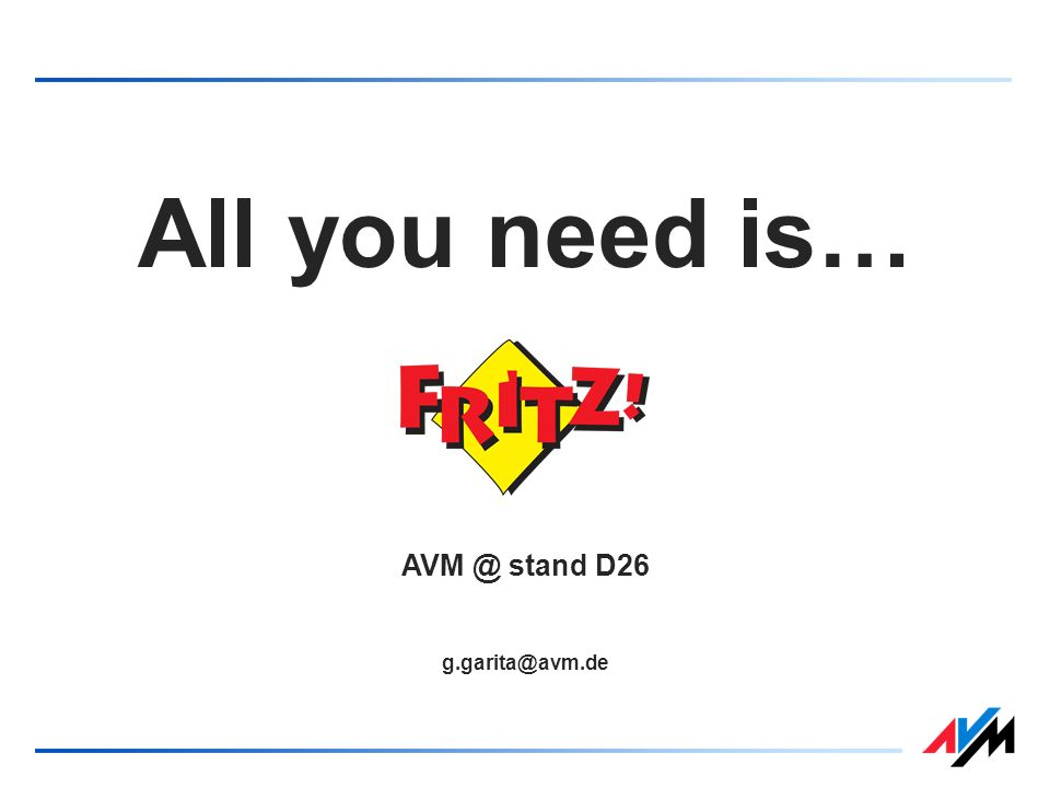 All you need is… AVM @ stand D26 g.garita@avm.de