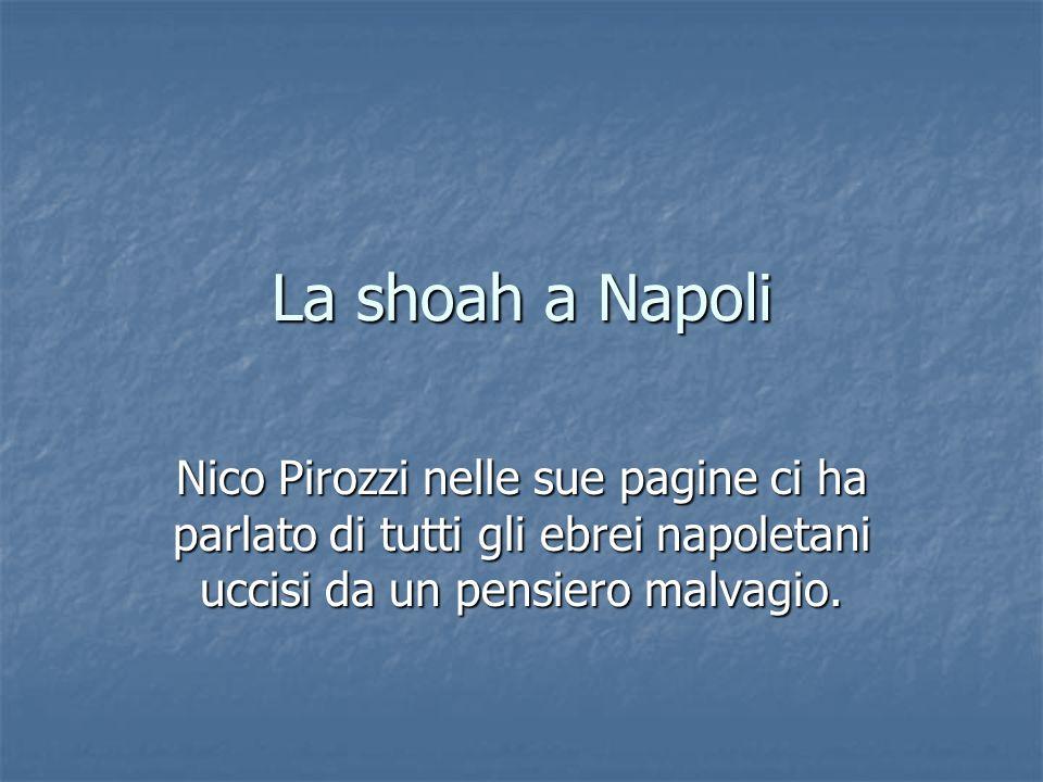 La shoah a Napoli Nico Pirozzi nelle sue pagine ci ha parlato di tutti gli ebrei napoletani uccisi da un pensiero malvagio.