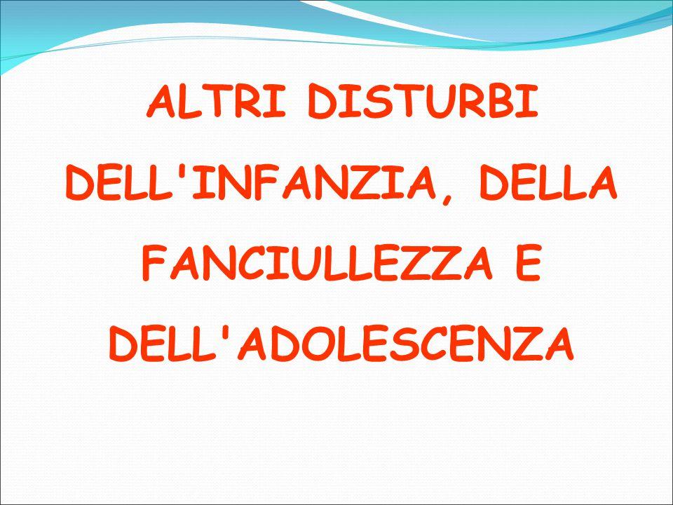 ALTRI DISTURBI DELL INFANZIA, DELLA FANCIULLEZZA E DELL ADOLESCENZA