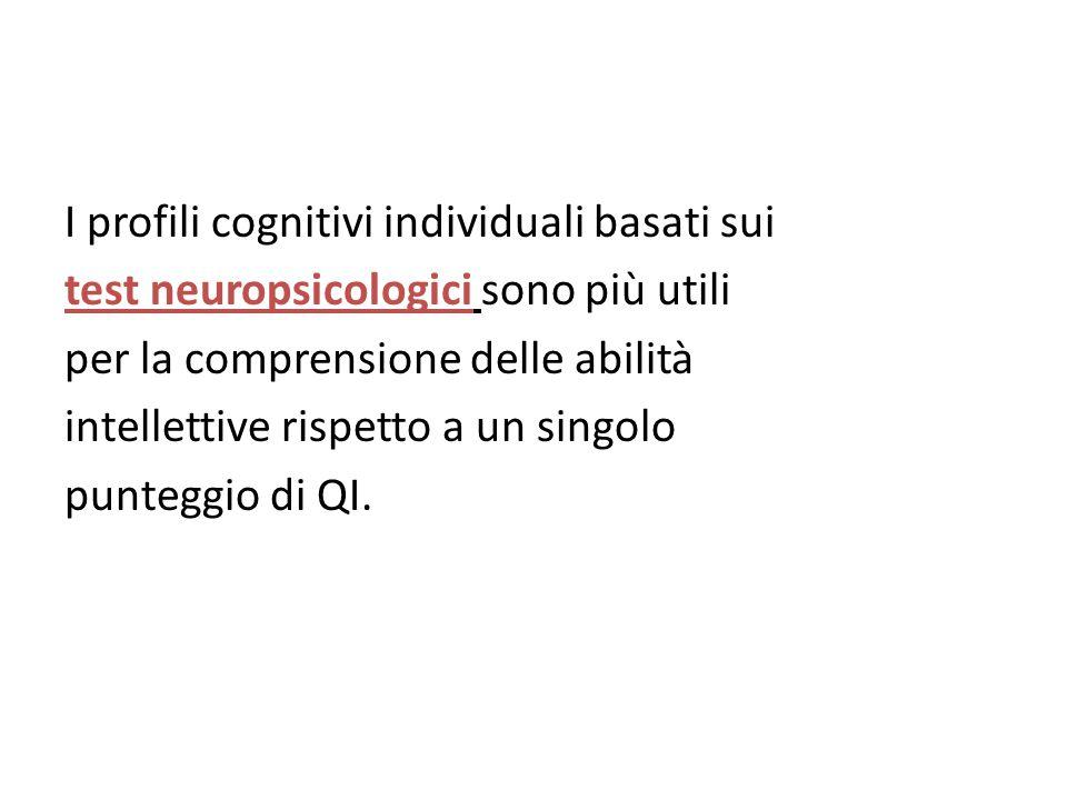 I profili cognitivi individuali basati sui test neuropsicologici sono più utili per la comprensione delle abilità intellettive rispetto a un singolo punteggio di QI.