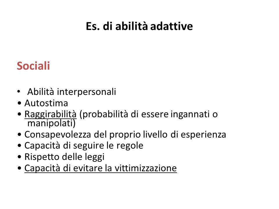 Es. di abilità adattive Sociali Abilità interpersonali • Autostima