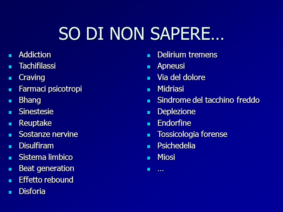 SO DI NON SAPERE… Addiction Tachifilassi Craving Farmaci psicotropi