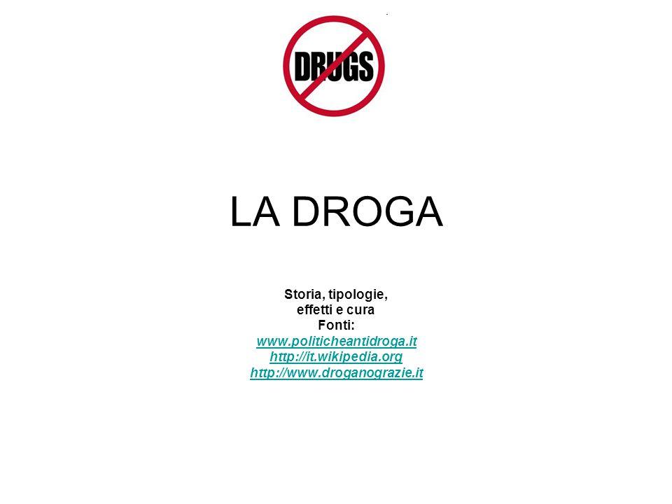 LA DROGA Storia, tipologie, effetti e cura Fonti:
