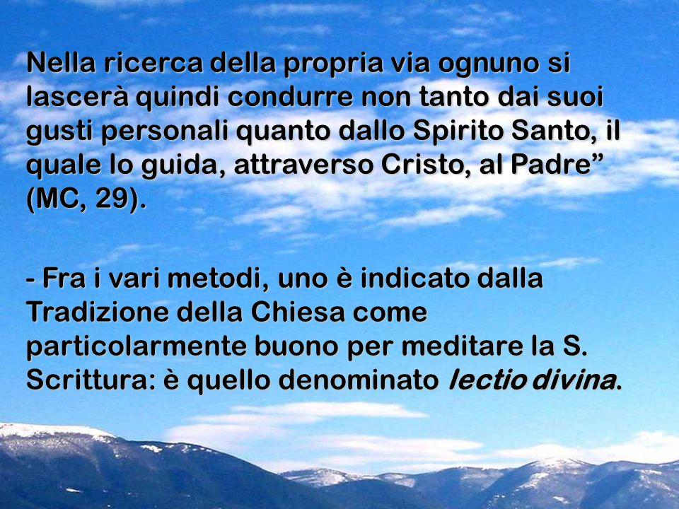Nella ricerca della propria via ognuno si lascerà quindi condurre non tanto dai suoi gusti personali quanto dallo Spirito Santo, il quale lo guida, attraverso Cristo, al Padre (MC, 29).