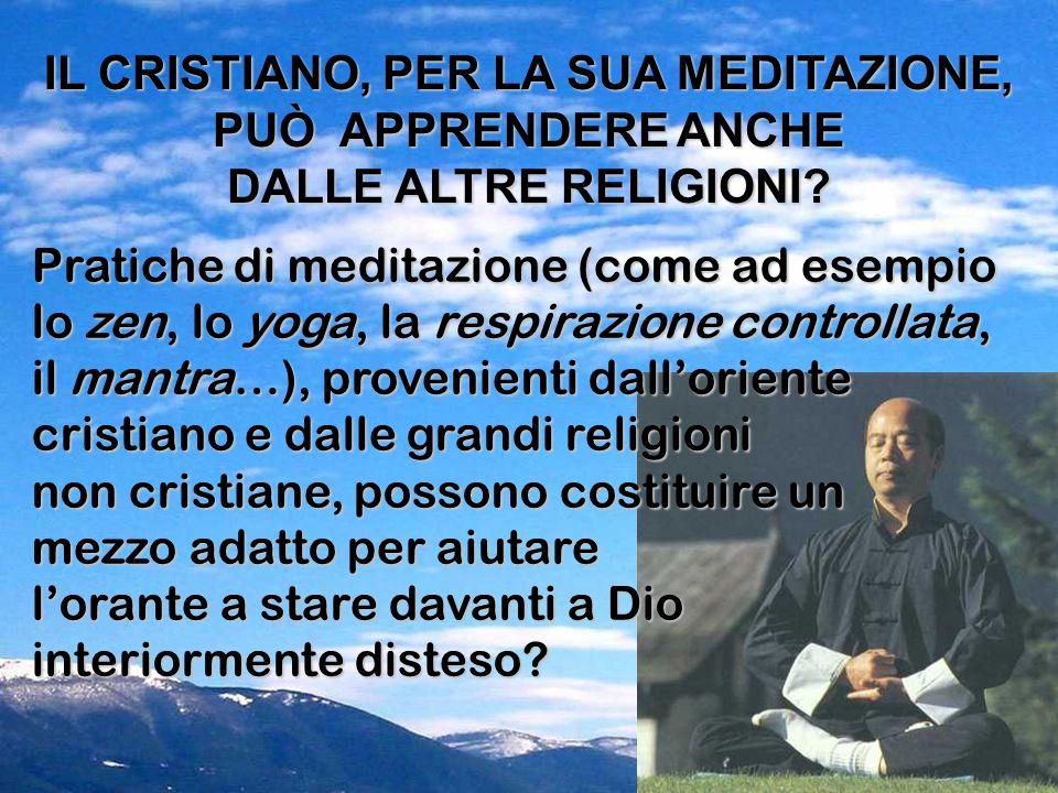 IL CRISTIANO, PER LA SUA MEDITAZIONE, PUÒ APPRENDERE ANCHE