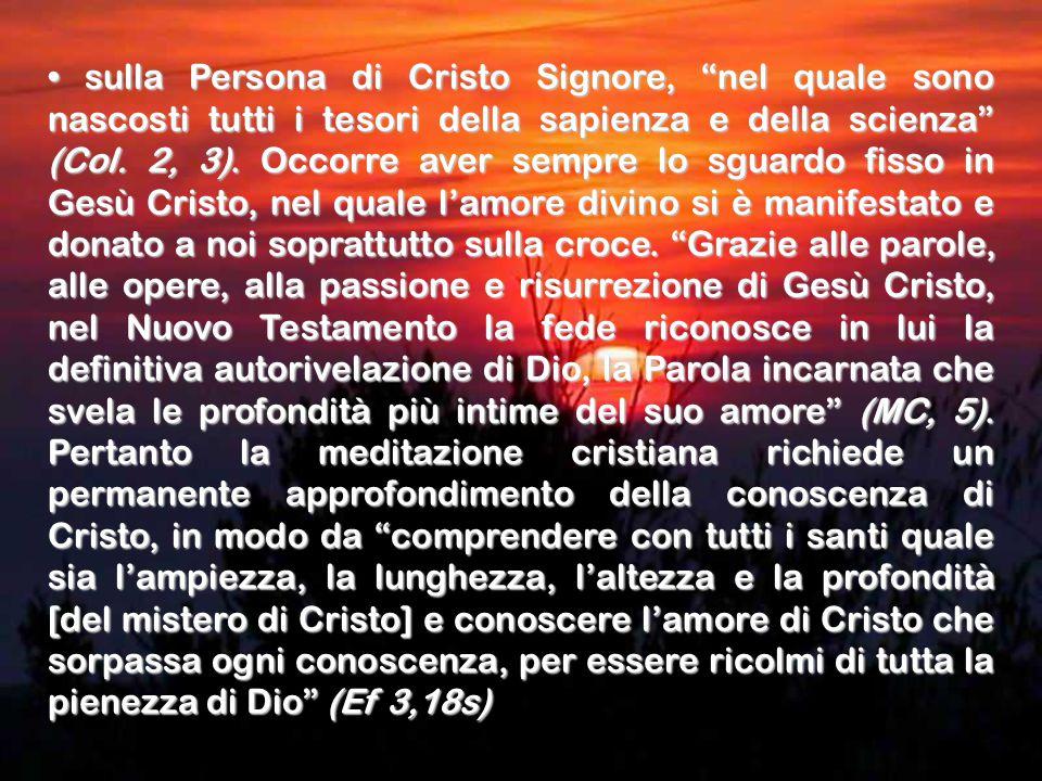 • sulla Persona di Cristo Signore, nel quale sono nascosti tutti i tesori della sapienza e della scienza (Col.