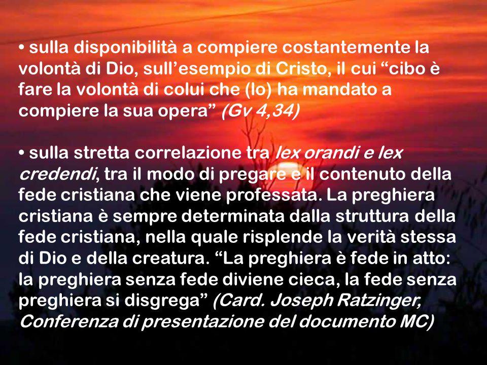 • sulla disponibilità a compiere costantemente la volontà di Dio, sull'esempio di Cristo, il cui cibo è fare la volontà di colui che (lo) ha mandato a compiere la sua opera (Gv 4,34)