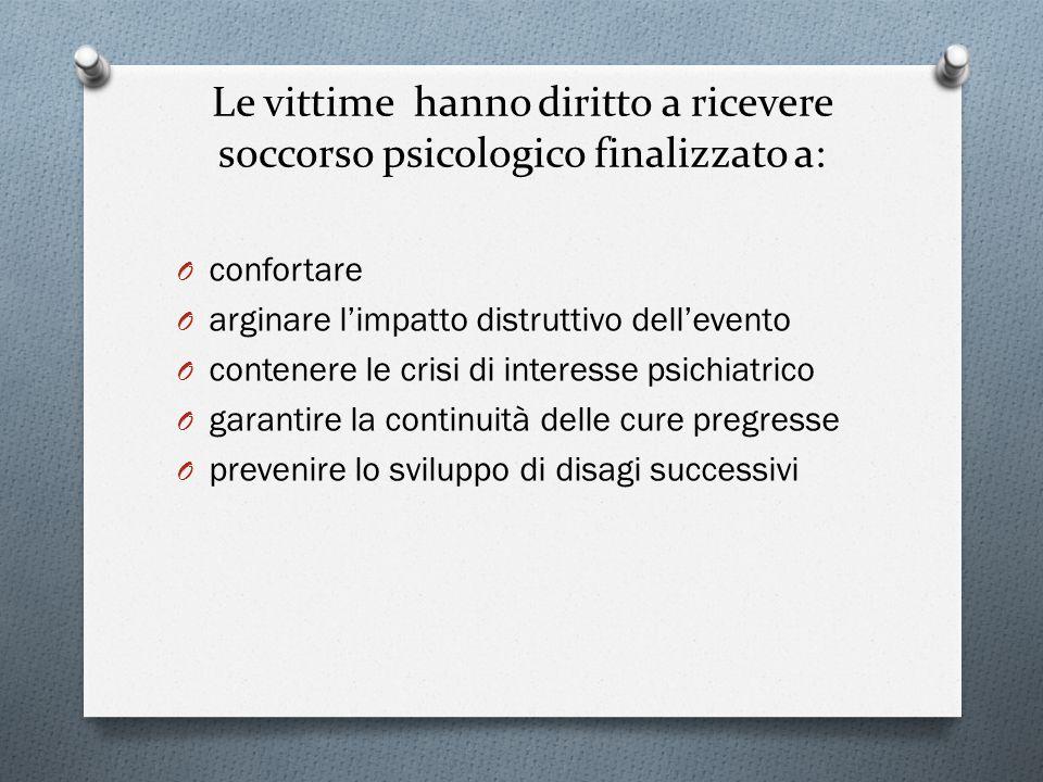 Le vittime hanno diritto a ricevere soccorso psicologico finalizzato a:
