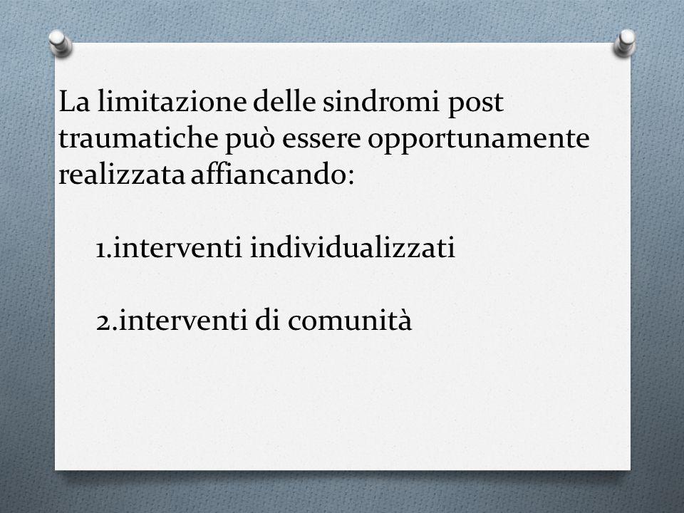 La limitazione delle sindromi post traumatiche può essere opportunamente realizzata affiancando: 1.interventi individualizzati 2.interventi di comunità