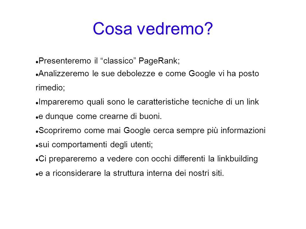 Cosa vedremo Presenteremo il classico PageRank;
