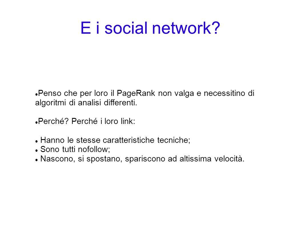 E i social network Penso che per loro il PageRank non valga e necessitino di algoritmi di analisi differenti.