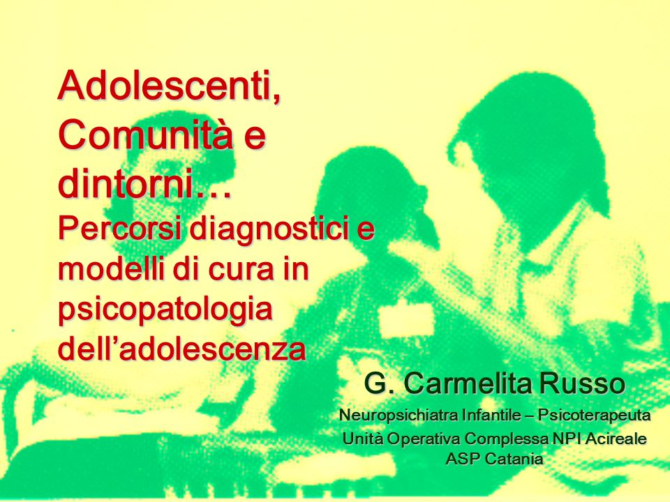 Adolescenti, Comunità e dintorni… Percorsi diagnostici e modelli di cura in psicopatologia dell'adolescenza