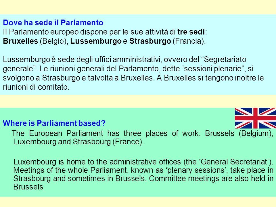 Dove ha sede il Parlamento Il Parlamento europeo dispone per le sue attività di tre sedi: Bruxelles (Belgio), Lussemburgo e Strasburgo (Francia). Lussemburgo è sede degli uffici amministrativi, ovvero del Segretariato generale . Le riunioni generali del Parlamento, dette sessioni plenarie , si svolgono a Strasburgo e talvolta a Bruxelles. A Bruxelles si tengono inoltre le riunioni di comitato.