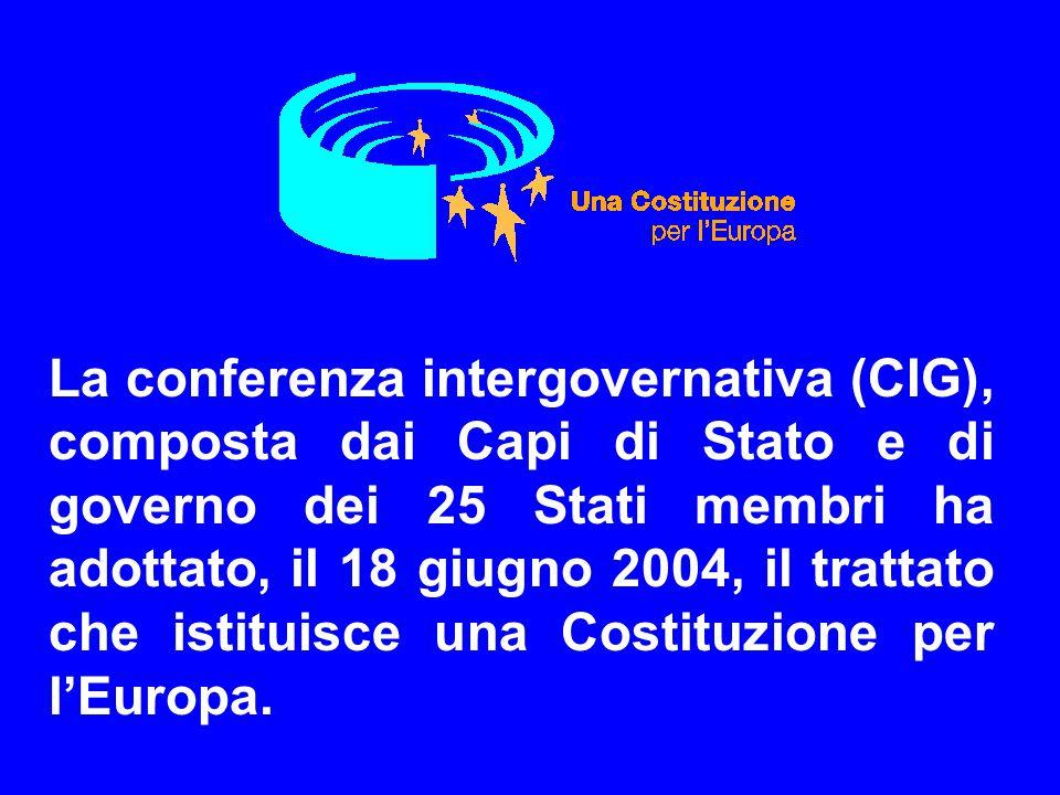 La conferenza intergovernativa (CIG), composta dai Capi di Stato e di governo dei 25 Stati membri ha adottato, il 18 giugno 2004, il trattato che istituisce una Costituzione per l'Europa.