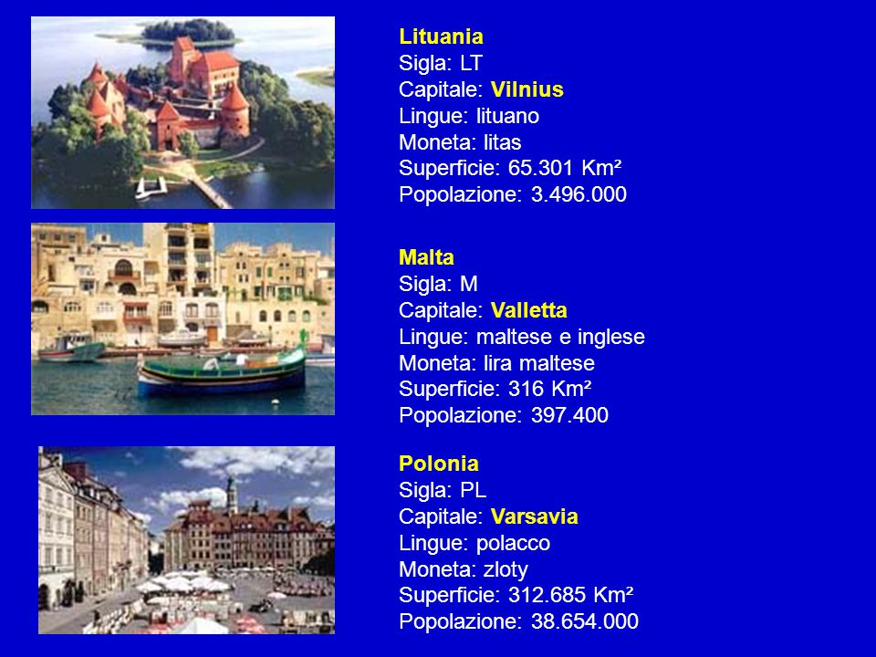 Lituania Sigla: LT Capitale: Vilnius Lingue: lituano Moneta: litas Superficie: 65.301 Km² Popolazione: 3.496.000