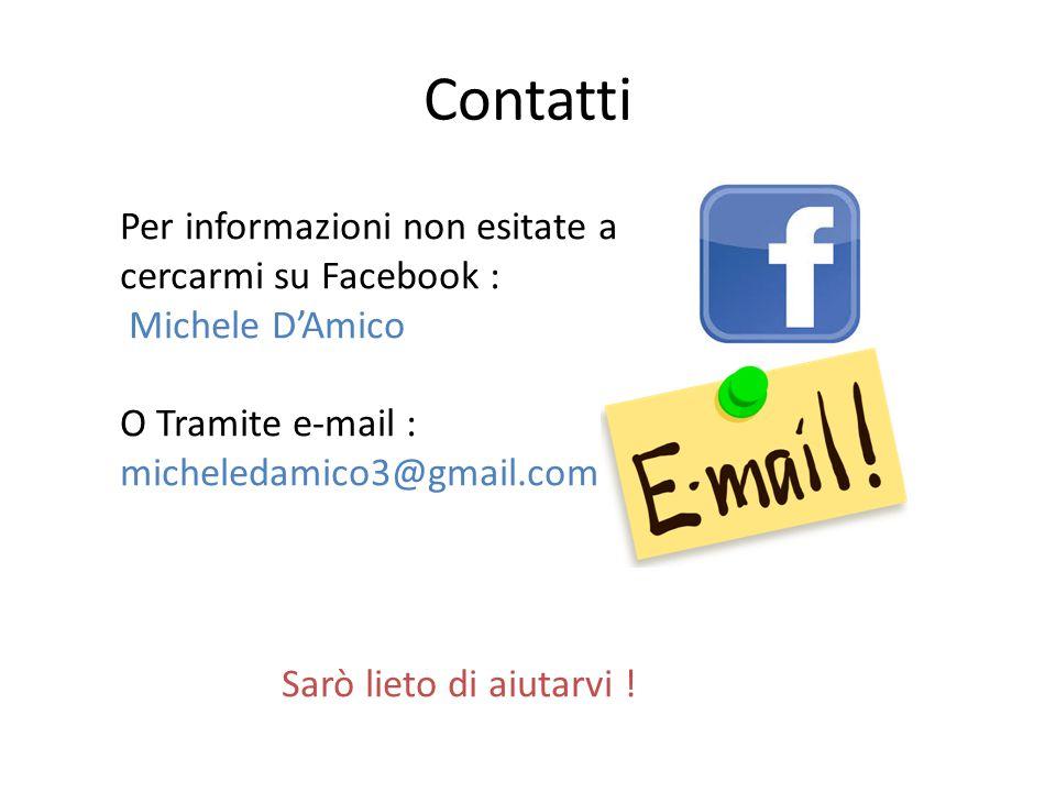 Contatti Per informazioni non esitate a cercarmi su Facebook :