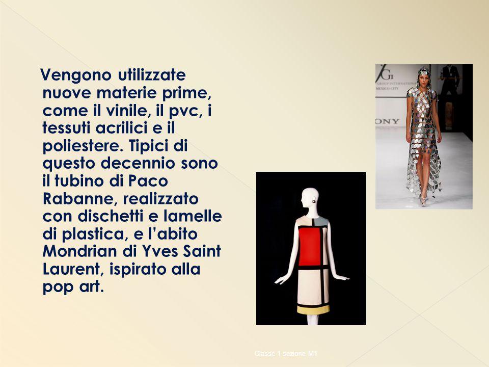Vengono utilizzate nuove materie prime, come il vinile, il pvc, i tessuti acrilici e il poliestere. Tipici di questo decennio sono il tubino di Paco Rabanne, realizzato con dischetti e lamelle di plastica, e l'abito Mondrian di Yves Saint Laurent, ispirato alla pop art.