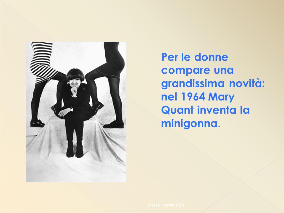 Per le donne compare una grandissima novità: nel 1964 Mary Quant inventa la minigonna.
