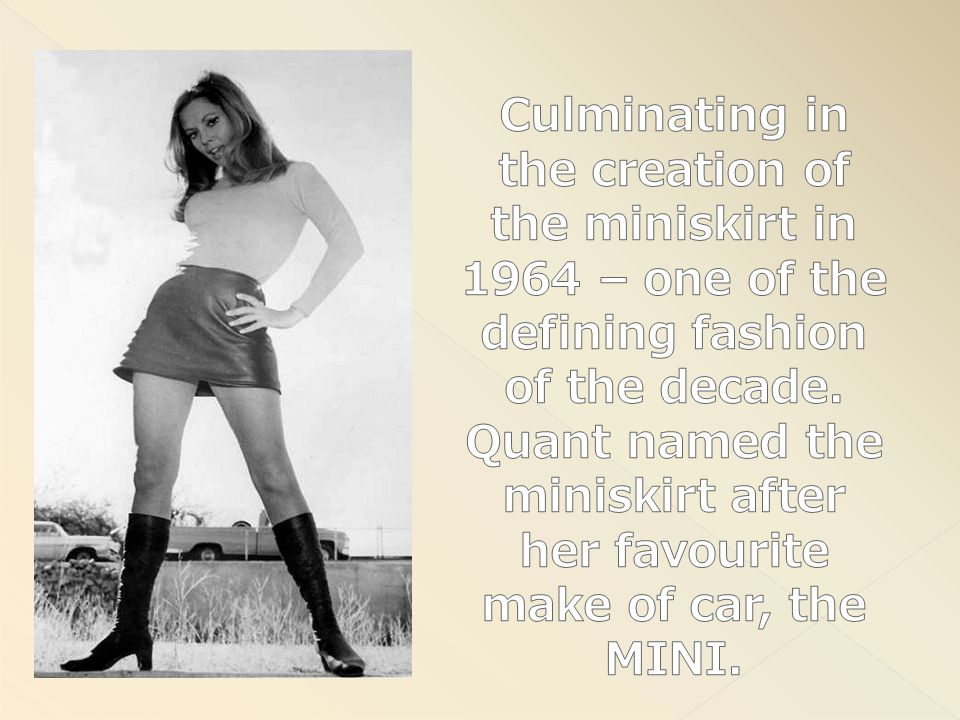 Culminating in the creation of the miniskirt in 1964 – one of the defining fashion of the decade.