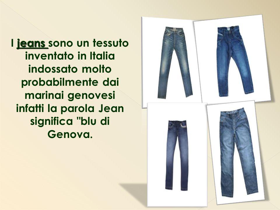 I jeans sono un tessuto inventato in Italia indossato molto probabilmente dai marinai genovesi infatti la parola Jean significa blu di Genova.