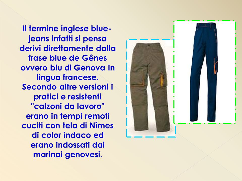 Il termine inglese blue-jeans infatti si pensa derivi direttamente dalla frase blue de Gênes ovvero blu di Genova in lingua francese.