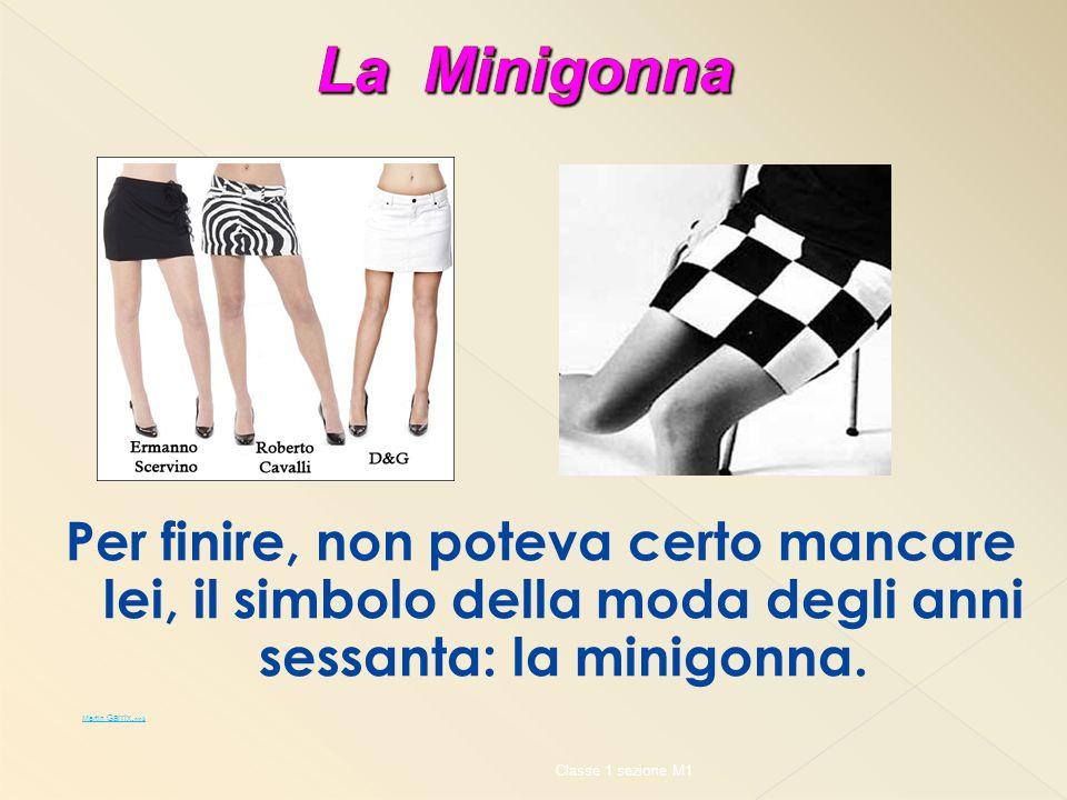 La Minigonna Per finire, non poteva certo mancare lei, il simbolo della moda degli anni sessanta: la minigonna.