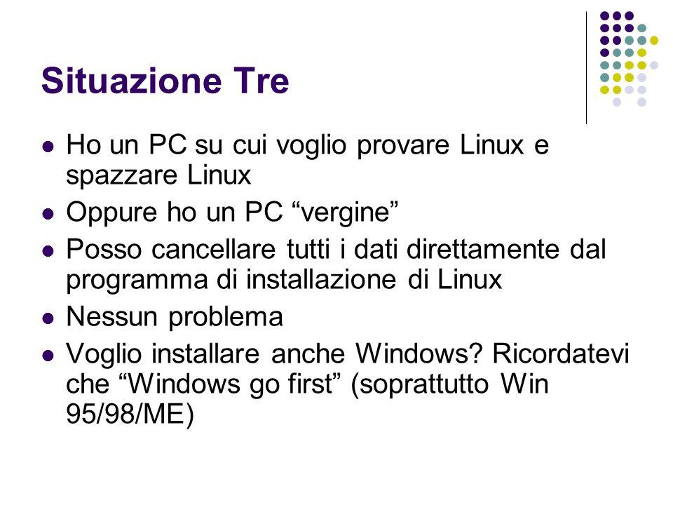 Situazione Tre Ho un PC su cui voglio provare Linux e spazzare Linux