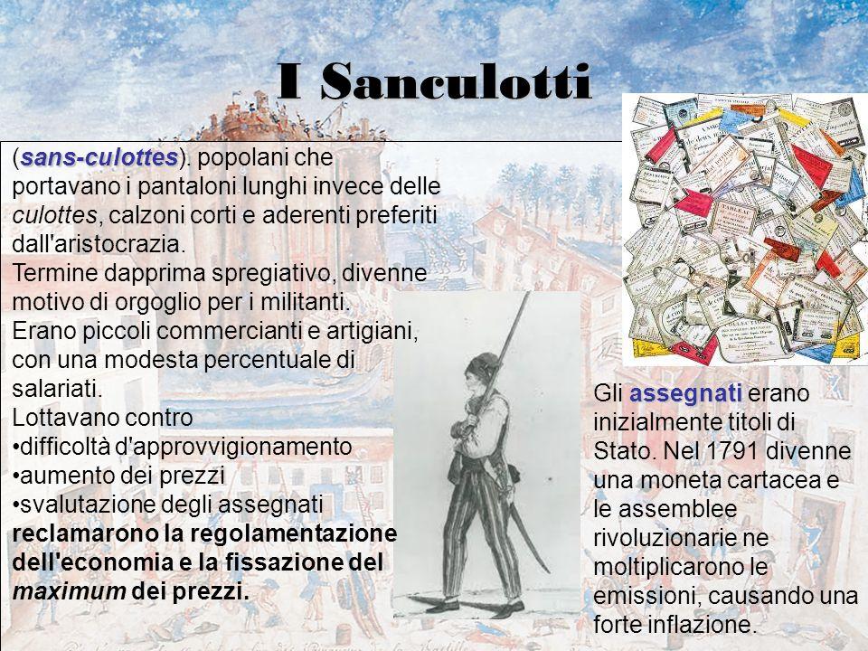 I Sanculotti (sans-culottes). popolani che portavano i pantaloni lunghi invece delle culottes, calzoni corti e aderenti preferiti dall aristocrazia.