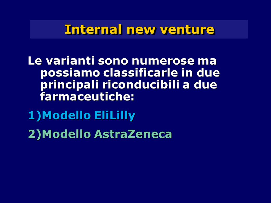 Internal new venture Le varianti sono numerose ma possiamo classificarle in due principali riconducibili a due farmaceutiche: