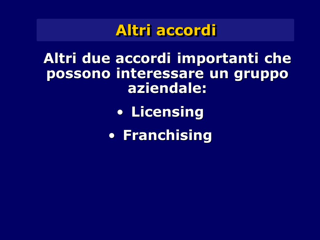 Altri accordi Altri due accordi importanti che possono interessare un gruppo aziendale: Licensing.