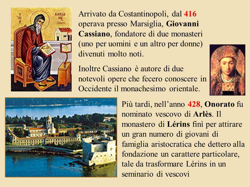 Arrivato da Costantinopoli, dal 416 operava presso Marsiglia, Giovanni Cassiano, fondatore di due monasteri (uno per uomini e un altro per donne) divenuti molto noti.