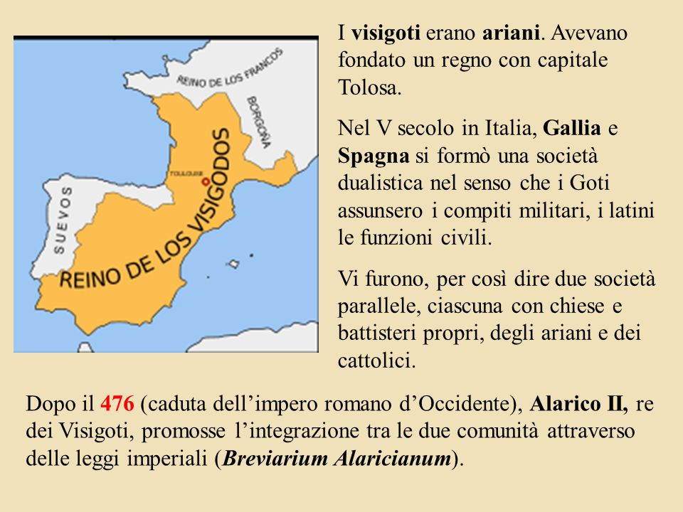 I visigoti erano ariani. Avevano fondato un regno con capitale Tolosa.
