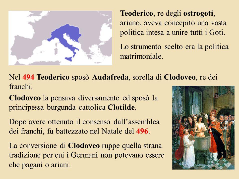 Teoderico, re degli ostrogoti, ariano, aveva concepito una vasta politica intesa a unire tutti i Goti.
