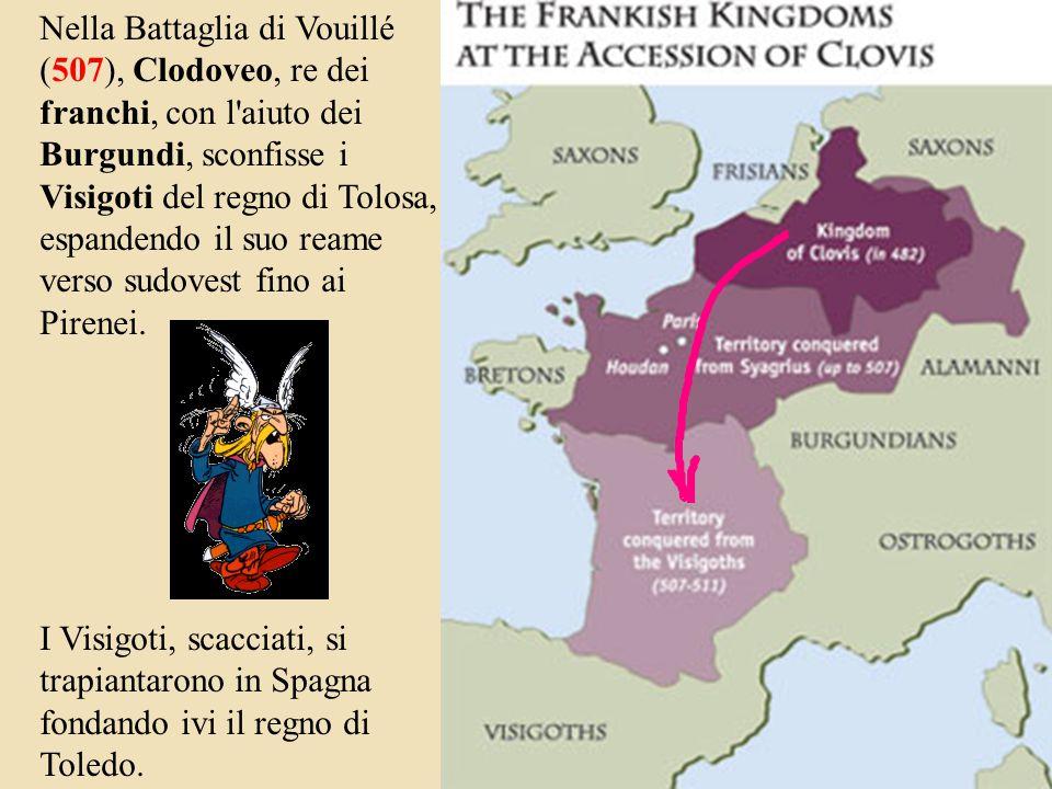 Nella Battaglia di Vouillé (507), Clodoveo, re dei franchi, con l aiuto dei Burgundi, sconfisse i Visigoti del regno di Tolosa, espandendo il suo reame verso sudovest fino ai Pirenei.