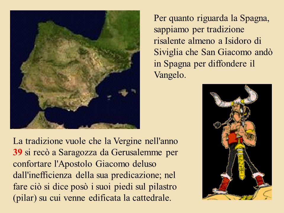 Per quanto riguarda la Spagna, sappiamo per tradizione risalente almeno a Isidoro di Siviglia che San Giacomo andò in Spagna per diffondere il Vangelo.