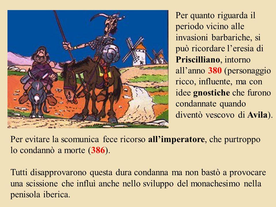 Per quanto riguarda il periodo vicino alle invasioni barbariche, si può ricordare l'eresia di Priscilliano, intorno all'anno 380 (personaggio ricco, influente, ma con idee gnostiche che furono condannate quando diventò vescovo di Avila).