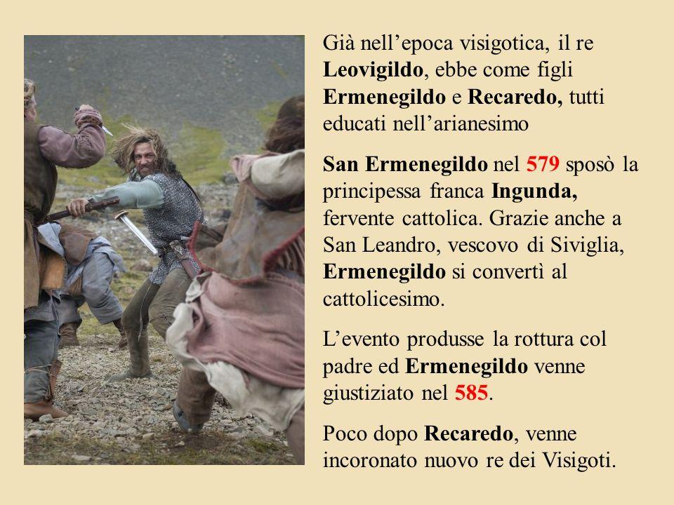 Già nell'epoca visigotica, il re Leovigildo, ebbe come figli Ermenegildo e Recaredo, tutti educati nell'arianesimo