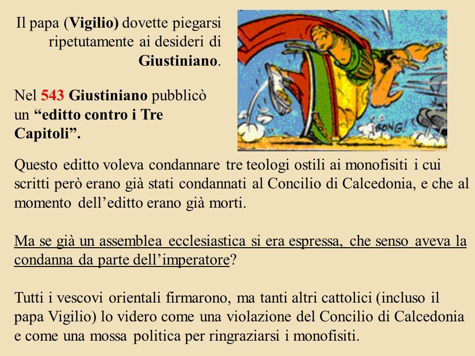 Il papa (Vigilio) dovette piegarsi ripetutamente ai desideri di Giustiniano.