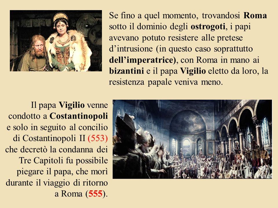 Se fino a quel momento, trovandosi Roma sotto il dominio degli ostrogoti, i papi avevano potuto resistere alle pretese d'intrusione (in questo caso soprattutto dell'imperatrice), con Roma in mano ai bizantini e il papa Vigilio eletto da loro, la resistenza papale veniva meno.