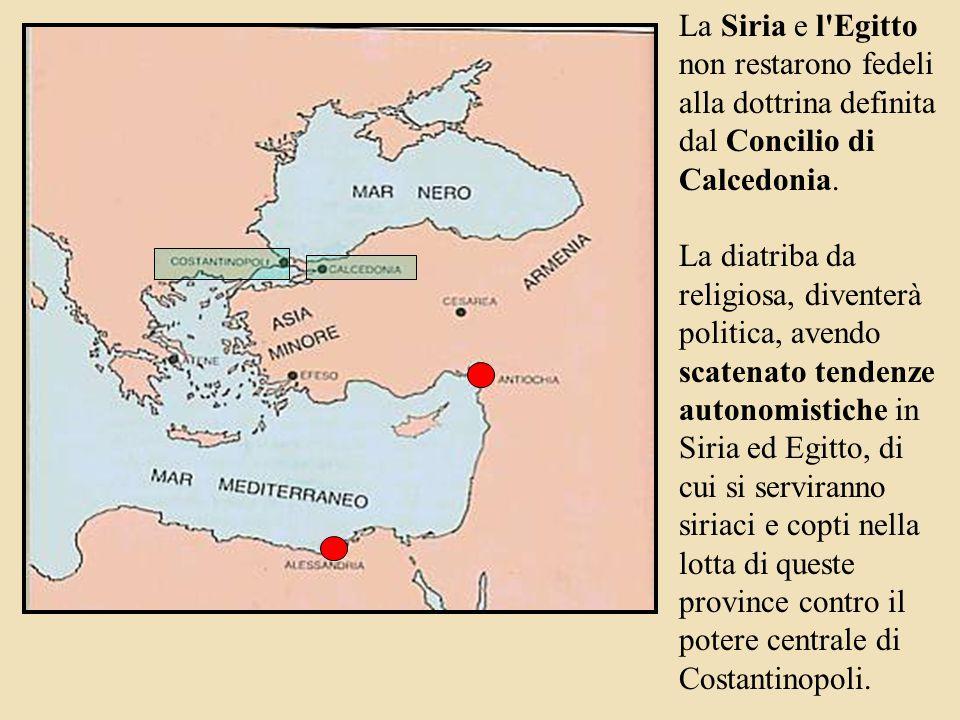 La Siria e l Egitto non restarono fedeli alla dottrina definita dal Concilio di Calcedonia.