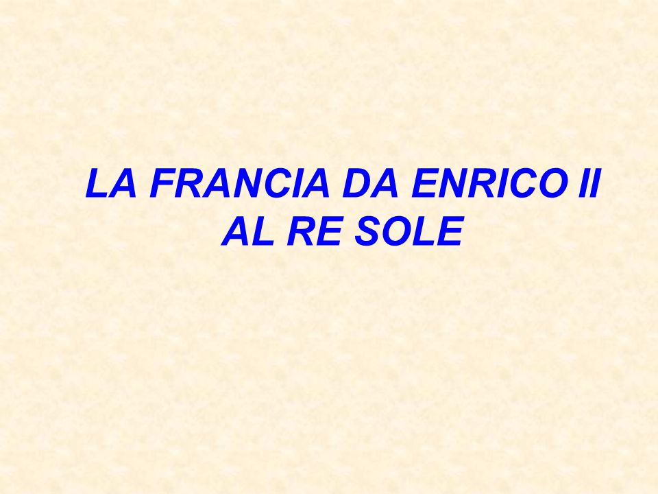 LA FRANCIA DA ENRICO II AL RE SOLE
