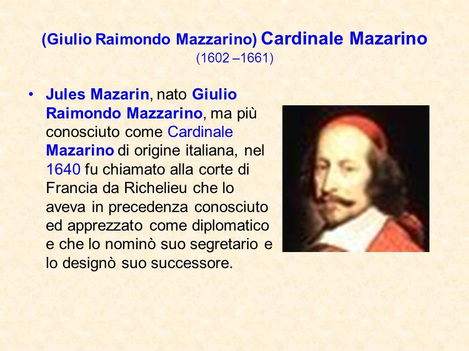 (Giulio Raimondo Mazzarino) Cardinale Mazarino (1602 –1661)
